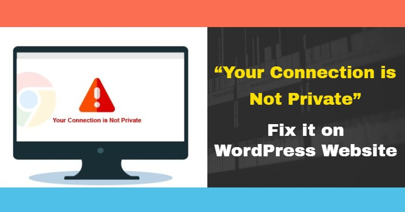 """""""Your Connection is Not Private"""": Fix it on WordPress Website"""